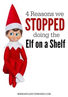We did it for a few years, but this year we're done. These are my four reasons we stopped doing the Elf on a Shelf.