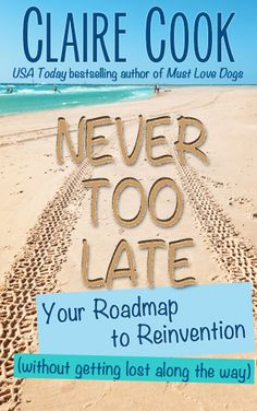 Pin it to win an autographed and personalized copy of Never Too Late: Your Roadmap to Reinvention (without getting lost along the way)! Click this pin for your chance to win the latest book by Claire Cook, USA Today bestselling author of Must Love Dogs, which became a movie starring Diane Lane and John Cusack. Read an excerpt and get your free Never Too Late workbook at ClaireCook.com. #NeverTooLate #pintowin #sweepstakes #giveaway