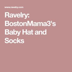 Ravelry: BostonMama3's Baby Hat and Socks