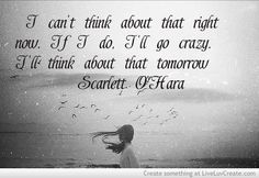 Scarlett O'Hara. One of the best book quotes and movie moments ever. I say this all the time.