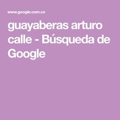 guayaberas arturo calle - Búsqueda de Google Google Search