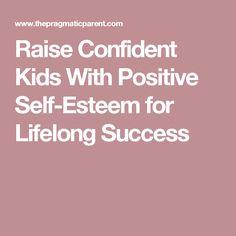 Raise Confident Kids With Positive Self-Esteem for Lifelong Success