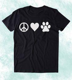 Peace Love Animals Shirt Funny Dog Cat Paw Print Clothing Tumblr T-shirt #CatTumblr #funnydogshirts