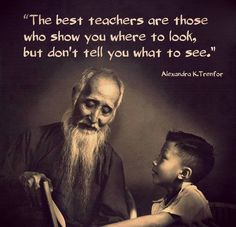 The best teachers are those who show you where to look, but don't tell you what ., EDUCATİON, The best teachers are those who show you where to look, but don't tell you what to see. Wise Quotes, Quotable Quotes, Great Quotes, Quotes To Live By, Motivational Quotes, Inspirational Quotes, Yoga Quotes, Zen Quotes, Daily Quotes