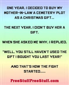 very dark humor! One year, I decided to buy my mother-in-law a cemetery plot . Lol, Haha Funny, You Funny, Hilarious, Funny Stuff, Funny Picture Quotes, Funny Quotes, Monster In Law, I Love To Laugh