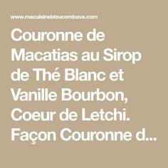 Couronne de Macatias au Sirop de Thé Blanc et Vanille Bourbon, Coeur de Letchi. Façon Couronne des Rois - Ma Cuisine Bleu Combava