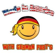 Made In America With German Parts! Yep, as well as being a proud Navajo, I'm also proud to be part German too!
