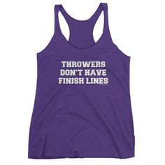 Finish Lines- Women's tank top Track and field apparel for shot put, discus, hammer, and javelin throwers. Thrower don't have finish lines tank top by Throw Happy.