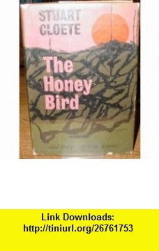 The Honey Bird Stuart Cloete ,   ,  , ASIN: B002065XCM , tutorials , pdf , ebook , torrent , downloads , rapidshare , filesonic , hotfile , megaupload , fileserve
