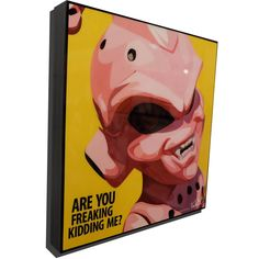 """Buu (Dragon Ball) Inspired Plaque Mounted Poster """"Are you freaking kidding me?"""""""
