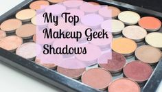 My Top Makeup Geek Eyeshadows