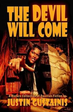 The Devil Will Come: A Modern Collection of Devilish Fiction