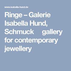 Marvelous Ringe u Galerie Isabella Hund Schmuck gallery for contemporary jewellery