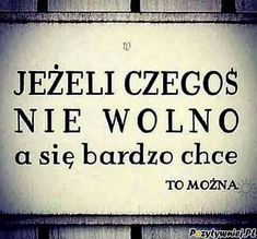 Jeśli czegoś nie wolno - Pozytywniej.pl Words Of Wisdom Quotes, Life Quotes, Weekend Humor, Morning Blessings, More Than Words, Man Humor, Motto, Cool Words, Quotations