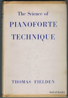 The Science Of Pianoforte Technique, Thomas Fielden