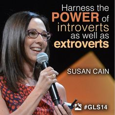 """Susan Cain, The Global Leadership Summit, 2014 Instagram: @wcagls #GLS14 """"Harness the power of introverts as well as extroverts."""""""