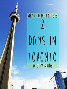 2 Days in Toronto: What to Do and See, A City Guide