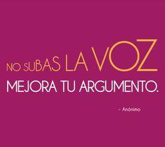 """No subas la voz, mejora tu argumento"" #Frases #Citas @Candidman"