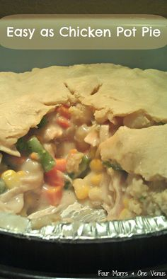 Easy as Chicken Pot Pie  Yep! I got another Quick and Easy Dinner for you!    Chicken Pot Pie    Ingredients:  3-4 Cooked Boneless Chicken Breasts  1 pkg. Deep Pie Crusts  1 pkg. frozen veggies  2 cans of Cream of Potato Soup  1 cup milk  Salt & Pepper. Guess I'll try this tonight!