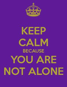 Keep Calm, Because you are not Alone.... I am here with You. Pin me if you need me or call maybe :-) :-)