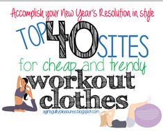 this is the best list i've seen of workout clothes that are actually within my price range!!! 40 sites for inexpensive clothes and 43 others that are a little more expensive.... this may make my resolution easier!!