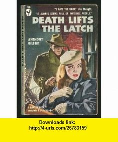 Death Lifts the Latch Bantam 768 Anthony Gilbert ,   ,  , ASIN: B000IXY00U , tutorials , pdf , ebook , torrent , downloads , rapidshare , filesonic , hotfile , megaupload , fileserve