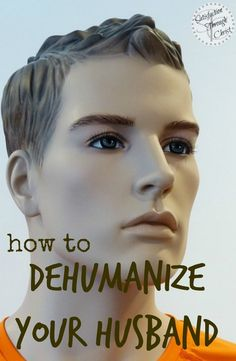 How to Dehumanize Your Husband (What the Bible Says About Marriage) - Satisfaction Through Christ
