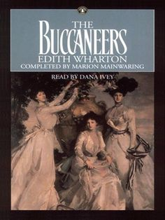 """The Buccaneers,"" a novel by Edith Wharton."