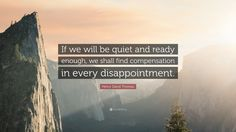 "Henry David Thoreau Quote: ""If we will be quiet and ready enough, we shall find…"