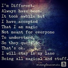 It took awhile but I have accepted That I am magic Not meant for everyone To understand, So they question. I will stay in my lane Being all magical and stuff. Witch Quotes, Magic Quotes, Great Quotes, Me Quotes, Inspirational Quotes, Naive Quotes, Quotable Quotes, The Words, Feelings