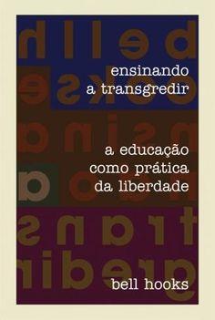 Ensinando A Transgredir - A Educação Como Prática da Liberdade