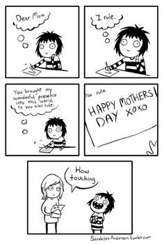 Basically what last Mother's Day card said...