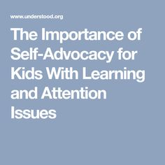 The Importance of Self-Advocacy for Kids With Learning and Attention Issues