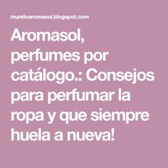 Aromasol, perfumes por catálogo.: Consejos para perfumar la ropa y que siempre huela a nueva!