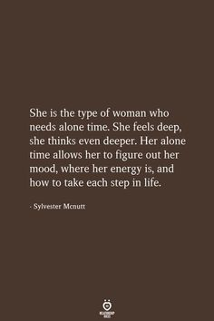 She is the type of woman who needs alone time. She is the type of woman who needs alone time. She feels deep, she thinks even deeper. Her alone time allows her to figure out her mood, where her energy is, and how to take each step in life. Time Quotes Life, True Quotes, Great Quotes, Quotes To Live By, Motivational Quotes, Inspirational Quotes, Alone Time Quotes, Weekend Quotes, Morning Quotes