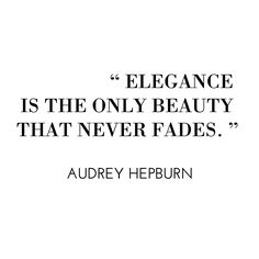 """""""Elegance is the only beauty that never fades."""" - Audrey Hepburn #Quotes"""