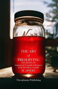 The Art of Preserving: ALL KINDS of Animal and Vegetable Substances for SEVERAL YEARS