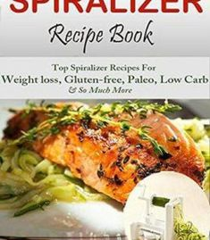 Spiralizer Recipe Book: Ultimate Beginners Guide To Vegetable Pasta Spiralizer PDF