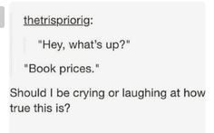 HAHAhahaaa...fades into background...starts crying bc books are expensive as heck