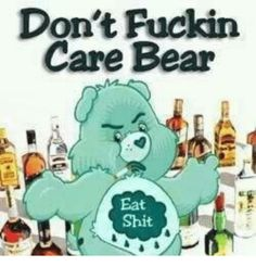Don't fuckin care bear. Funny As Hell, Haha Funny, Funny Jokes, Hilarious, Funny Stuff, Funny Shit, 1 Tattoo, Sarcastic Quotes, Twisted Humor