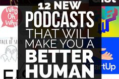 12 New Podcasts that will make you a Better Human//Buzzfeed