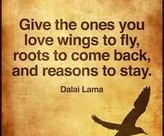 """Give the ones you love wings to fly, roots to come back, and reasons to stay."" - Dalai Lama #PANDORAloves #Quotes"