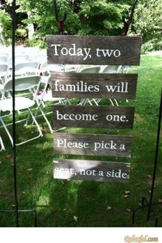 """""""Please pick a seat, not a side."""" Open seating for weddings. I like the style of this sign and we could make it match the other sign we already have for the wedding thanks to my mom and dad :]"""