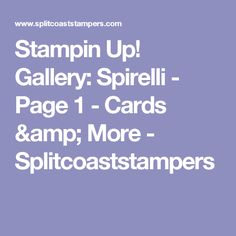 Stampin Up! Gallery: Spirelli - Page 1 - Cards & More - Splitcoaststampers