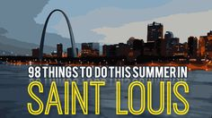 98 Things To Do In St. Louis This Summer