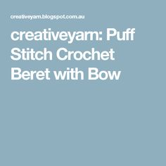creativeyarn: Puff Stitch Crochet Beret with Bow