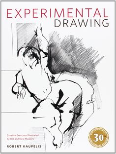 Experimental Drawing, 30th Anniversary Edition: Creative Exercises Illustrated by Old and New Masters by Robert Kaupelis. Watson-Guptill Publications.