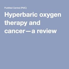 Hyperbaric oxygen therapy and cancer—a review