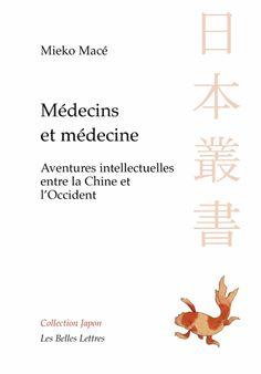 """Mieko Macé, Médecins et médecines dans l'histoire du Japon. Aventures intellectuelles entre la Chine et l'Occident. """"La première histoire intellectuelle des médecins dans la société japonaise"""""""