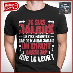 """""""Je suis jaloux de mes parents car je n'aurai jamais un enfant aussi top que le leur ! """"  T-shirts uniques. Pour votre passion. www.theoriginaltshirt.com"""
